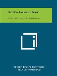 Big Boy Barbecue Book: A Picture Treasury of Barbecuing