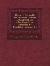 Histoire Naturelle Des Insectes: Species G¿en¿eral Des L¿epidoptleres. Deltoides Et Pyralites, Volume 8...