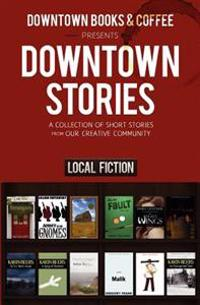 Downtown Stories: A Collection of Short Stories from Our Creative Community