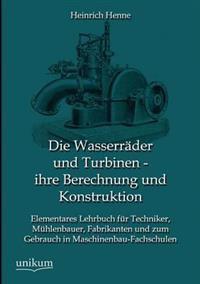 Die Wasserrader Und Turbinen - Ihre Berechnung Und Konstruktion