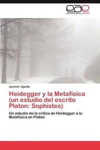 Heidegger y La Metafisica (Un Estudio del Escrito Platon