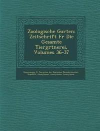 Zoologische Garten: Zeitschrift Fur Die Gesamte Tierg Rtnerei, Volumes 36-37