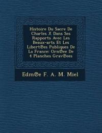 Histoire Du Sacre de Charles X Dans Ses Rapports Avec Les Beaux-Arts Et Les Libert Es Publiques de La France: Orn Ee de 4 Planches Grav Ees