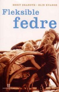 Fleksible fedre - Berit Brandth, Elin Kvande   Inprintwriters.org