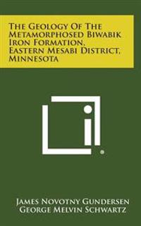 The Geology of the Metamorphosed Biwabik Iron Formation, Eastern Mesabi District, Minnesota