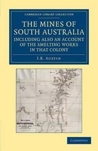 The Mines of South Australia, Including Also an Account of the Smelting Works in That Colony