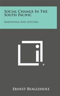 Social Change in the South Pacific: Rarotonga and Aitutaki