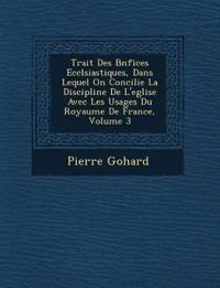 Trait¿ Des B¿n¿fices Eccl¿siastiques, Dans Lequel On Concilie La Discipline De L'eglise Avec Les Usages Du Royaume De France, Volume 3