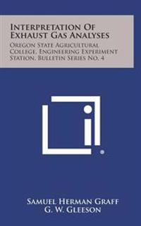 Interpretation of Exhaust Gas Analyses: Oregon State Agricultural College, Engineering Experiment Station, Bulletin Series No. 4
