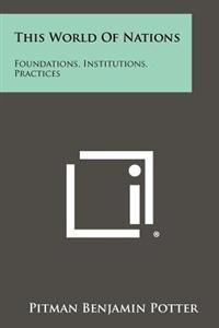 This World of Nations: Foundations, Institutions, Practices