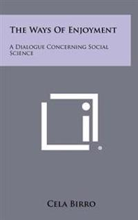 The Ways of Enjoyment: A Dialogue Concerning Social Science