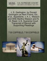 J. S. Garlington, by Donald Garlington as Next Friend, Etc., et al., Appellants, V. A. L. Wasson and Wife Martha Wasson and N. H. Reed. U.S. Supreme Court Transcript of Record with Supporting Pleadings