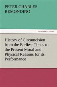 History of Circumcision from the Earliest Times to the Present Moral and Physical Reasons for Its Performance