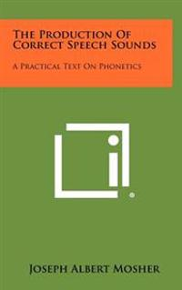 The Production of Correct Speech Sounds: A Practical Text on Phonetics