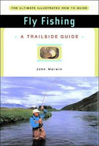 A Trailside Guide: Fly Fishing
