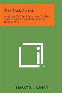 The Task Ahead: Message of the President to the Congress of the United States, June 1, 1945