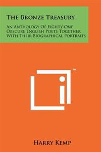 The Bronze Treasury: An Anthology of Eighty-One Obscure English Poets Together with Their Biographical Portraits