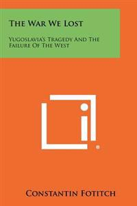 The War We Lost: Yugoslavia's Tragedy and the Failure of the West