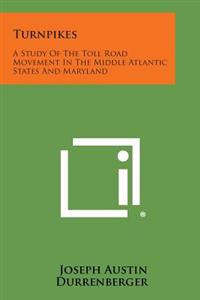 Turnpikes: A Study of the Toll Road Movement in the Middle Atlantic States and Maryland