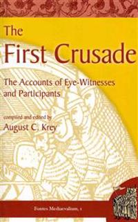 The First Crusade: The Accounts of Eye-Witnesses and Participants