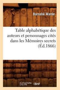 Table Alphab�tique Des Auteurs Et Personnages Cit�s Dans Les M�moires Secrets (�d.1866)