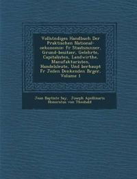 Vollst Ndiges Handbuch Der Praktischen National-Oekonomie: Fur Staatsm Nner, Grund-Besitzer, Gelehrte, Capitalisten, Landwirthe, Manufakturisten, Hand