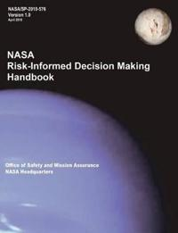 NASA Risk-Informed Decision Making Handbook. Version 1.0 - Nasa/Sp-2010-576.