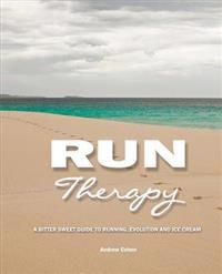 Run Therapy: A Bitter Sweet Guide to Running, Evolution and Ice Cream