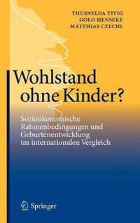 Wohlstand Ohne Kinder?: Sozioökonomische Rahmenbedingungen Und Geburtenentwicklung Im Internationalen Vergleich