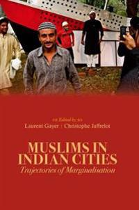 Muslims in Indian Cities: Trajectories of Marginalisation