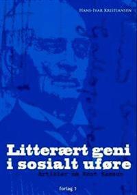 Litterært geni i sosialt uføre; artikler om Knut Hamsun - Hans-Ivar Kristiansen pdf epub