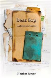 Dear Boy,: An Epistolary Memoir