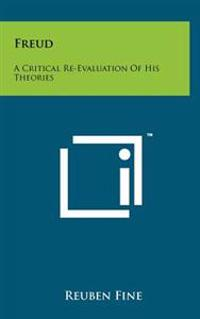Freud: A Critical Re-Evaluation of His Theories