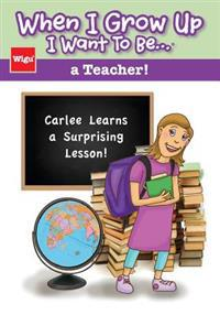 When I Grow Up I Want to Be...a Teacher!: Carlee Learns a Surprising Lesson!