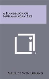 A Handbook of Muhammadan Art