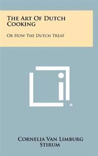 The Art of Dutch Cooking: Or How the Dutch Treat