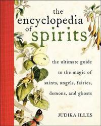 The Encyclopedia of Spirits: The Ultimate Guide to the Magic of Fairies, Genies, Demons, Ghosts, Gods and Goddesses