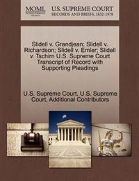 Slidell V. Grandjean; Slidell V. Richardson; Slidell V. Emler; Slidell V. Tschirn U.S. Supreme Court Transcript of Record with Supporting Pleadings