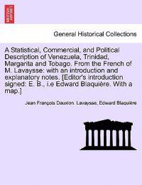 A Statistical, Commercial, and Political Description of Venezuela, Trinidad, Margarita and Tobago. from the French of M. Lavaysse