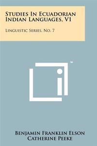 Studies in Ecuadorian Indian Languages, V1: Linguistic Series, No. 7