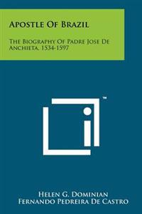 Apostle of Brazil: The Biography of Padre Jose de Anchieta, 1534-1597