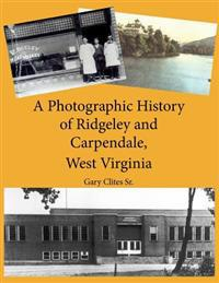 A Photographic History of Ridgeley and Carpendale, West Virginia