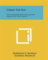 Christ the Way: The Commandments of God and Precepts of the Church