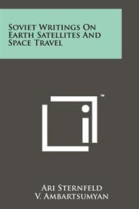 Soviet Writings on Earth Satellites and Space Travel