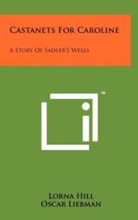 Castanets for Caroline: A Story of Sadler's Wells