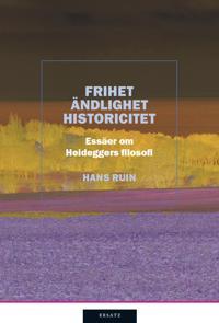 Frihet, ändlighet, historicitet : essäer om Heideggers filosofi