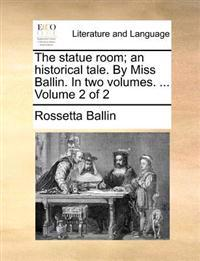 The Statue Room; An Historical Tale. by Miss Ballin. in Two Volumes. ... Volume 2 of 2