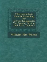 V¿lkerpsychologie: Eine Untersuchung Der Entwicklungsgesetze Von Sprache, Mythus Und Sitte, Volume 1