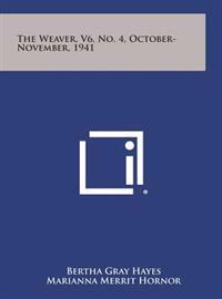 The Weaver, V6, No. 4, October-November, 1941