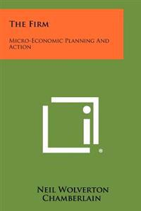 The Firm: Micro-Economic Planning and Action